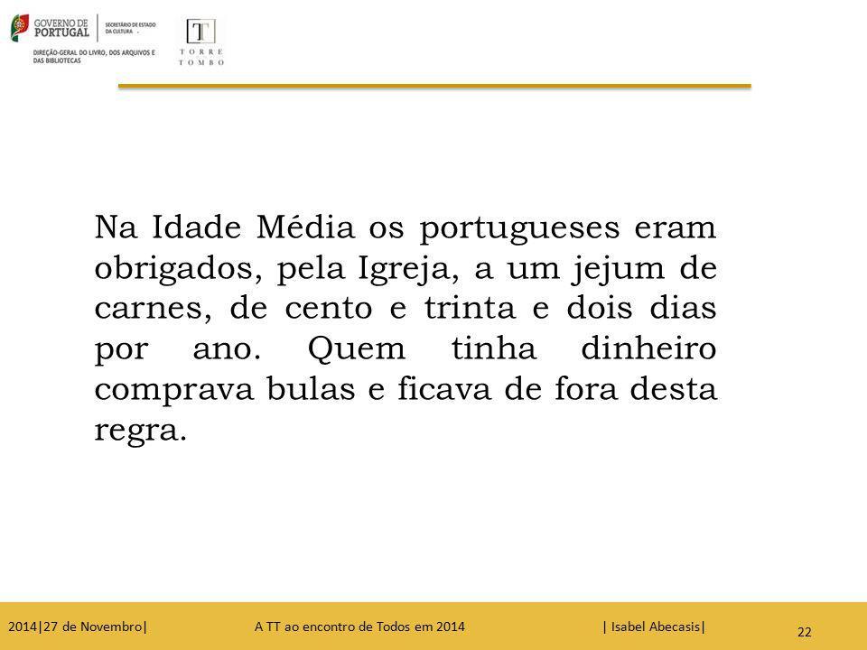 Na Idade Média os portugueses eram obrigados, pela Igreja, a um jejum de carnes, de cento e trinta e dois dias por ano. Quem tinha dinheiro comprava b