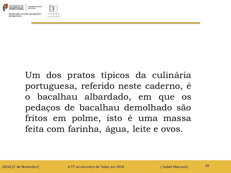 Um dos pratos típicos da culinária portuguesa, referido neste caderno, é o bacalhau albardado, em que os pedaços de bacalhau demolhado são fritos em p