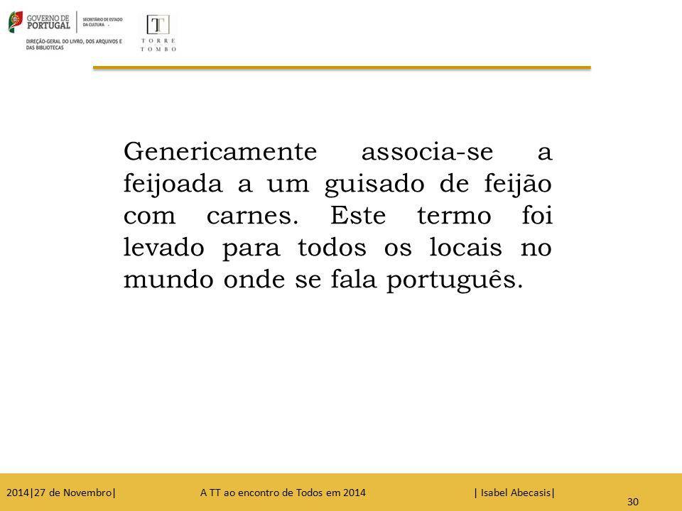 31 Genericamente associa-se a feijoada a um guisado de feijão com carnes. Este termo foi levado para todos os locais no mundo onde se fala português.