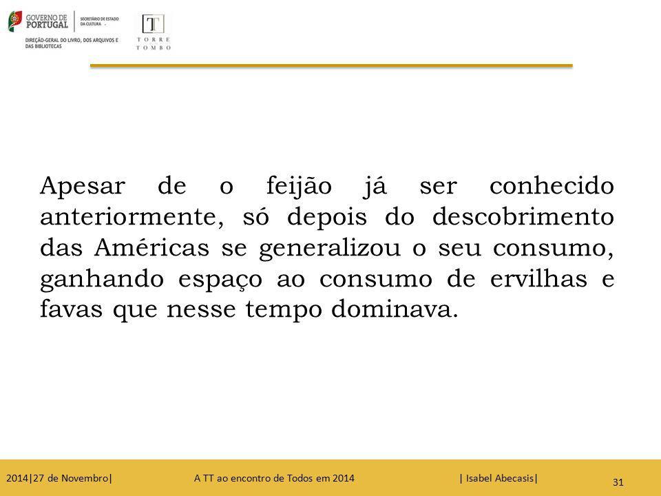 32 Apesar de o feijão já ser conhecido anteriormente, só depois do descobrimento das Américas se generalizou o seu consumo, ganhando espaço ao consumo