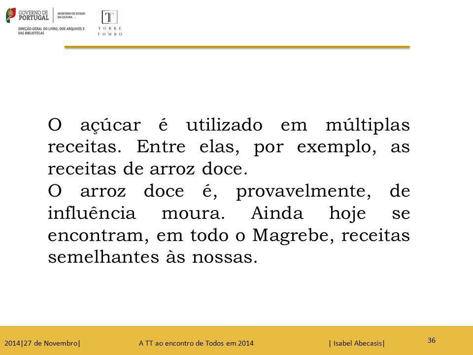 37 2014|27 de Novembro| A TT ao encontro de Todos em 2014 | Isabel Abecasis| O açúcar é utilizado em múltiplas receitas. Entre elas, por exemplo, as r