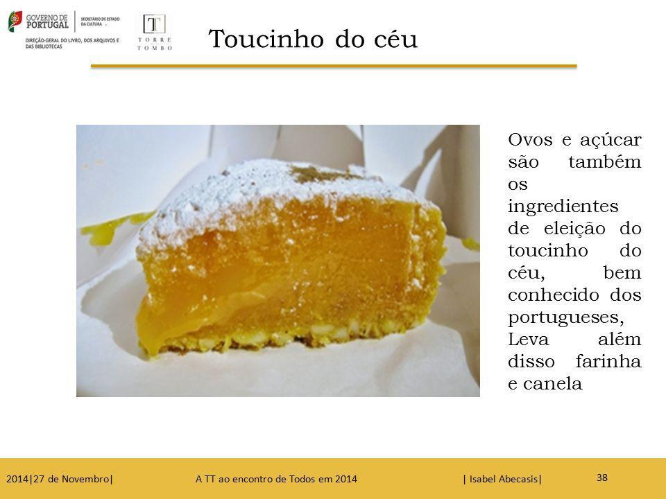 43 Ovos e açúcar são também os ingredientes de eleição do toucinho do céu, bem conhecido dos portugueses, Leva além disso farinha e canela 2014|27 de