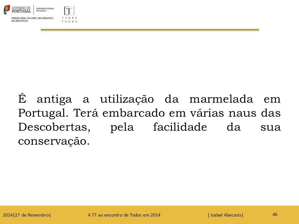 51 É antiga a utilização da marmelada em Portugal. Terá embarcado em várias naus das Descobertas, pela facilidade da sua conservação. 2014|27 de Novem