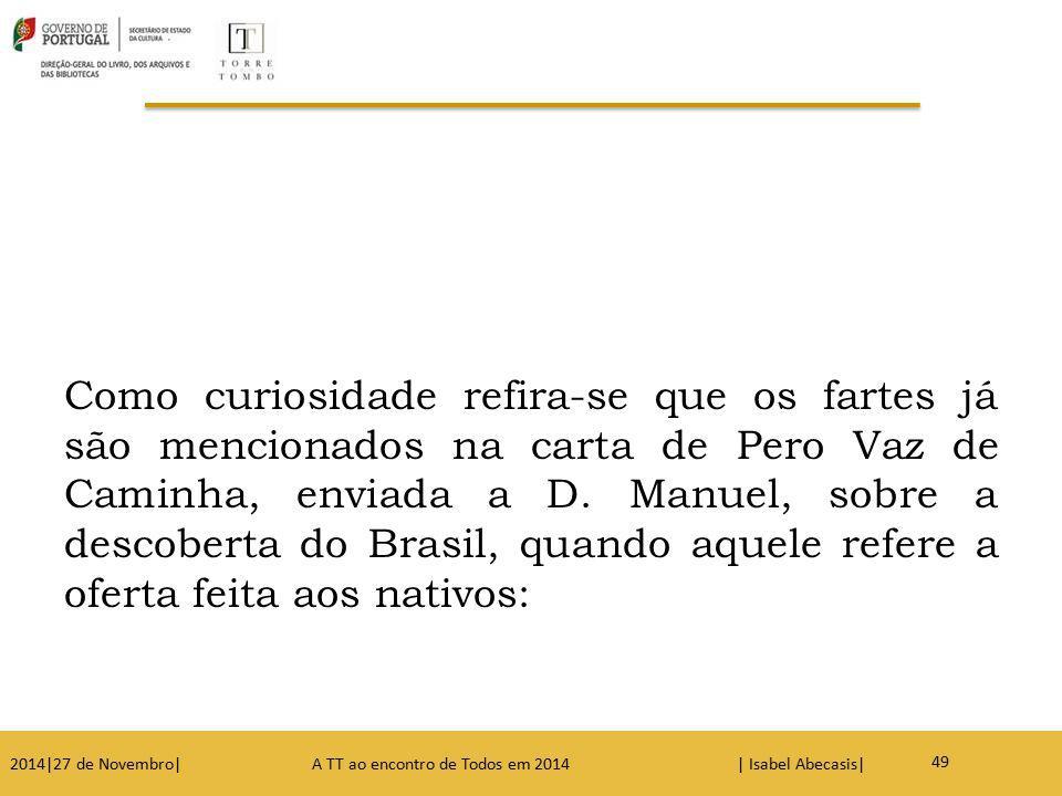 54 Como curiosidade refira-se que os fartes já são mencionados na carta de Pero Vaz de Caminha, enviada a D. Manuel, sobre a descoberta do Brasil, qua