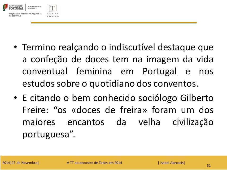 56 Termino realçando o indiscutível destaque que a confeção de doces tem na imagem da vida conventual feminina em Portugal e nos estudos sobre o quoti