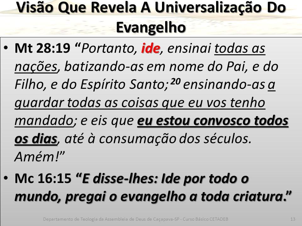 """Visão Que Revela A Universalização Do Evangelho ide eu estou convosco todos os dias Mt 28:19 """"Portanto, ide, ensinai todas as nações, batizando-as em"""