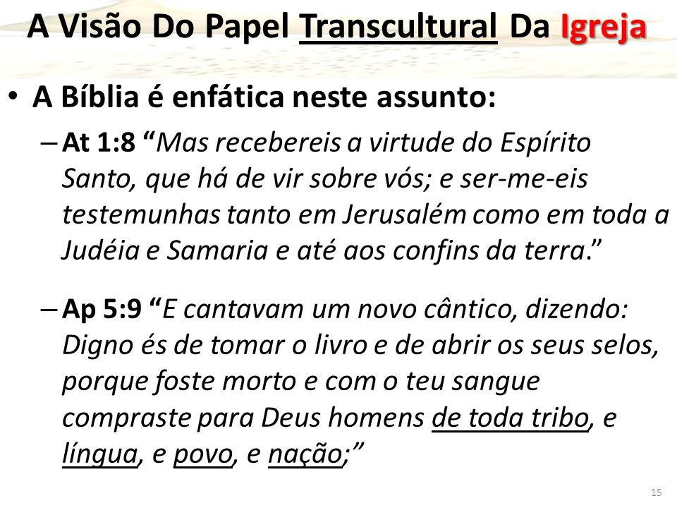 """Igreja A Visão Do Papel Transcultural Da Igreja A Bíblia é enfática neste assunto: – At 1:8 """"Mas recebereis a virtude do Espírito Santo, que há de vir"""
