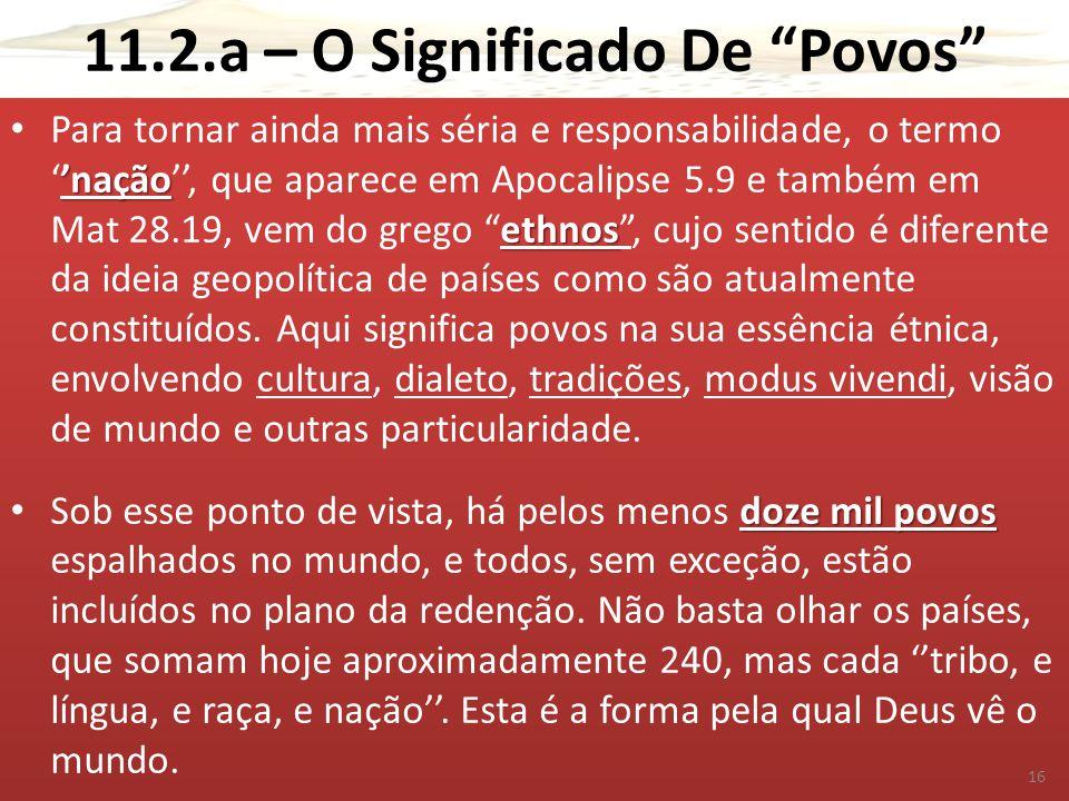 """11.2.a – O Significado De """"Povos"""" 'nação ethnos Para tornar ainda mais séria e responsabilidade, o termo ''nação'', que aparece em Apocalipse 5.9 e ta"""