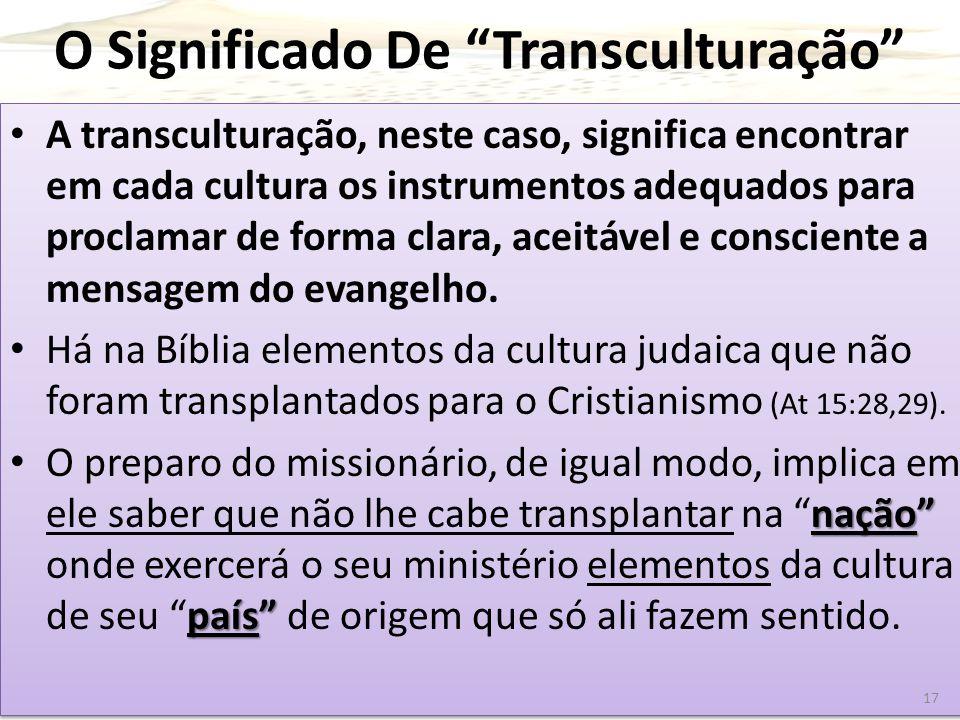 """O Significado De """"Transculturação"""" A transculturação, neste caso, significa encontrar em cada cultura os instrumentos adequados para proclamar de form"""
