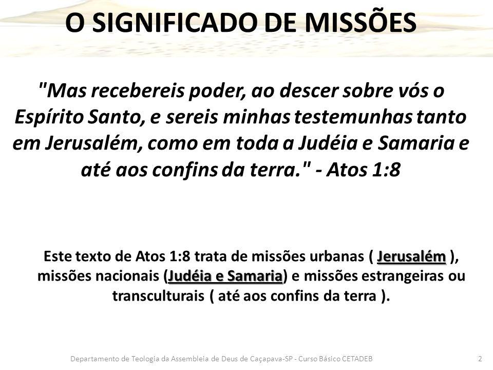 Departamento de Teologia da Assembleia de Deus de Caçapava-SP - Curso Básico CETADEB2 O SIGNIFICADO DE MISSÕES