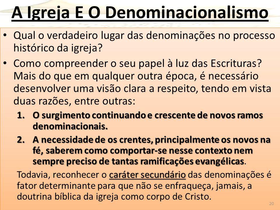 A Igreja E O Denominacionalismo Qual o verdadeiro lugar das denominações no processo histórico da igreja? Como compreender o seu papel à luz das Escri