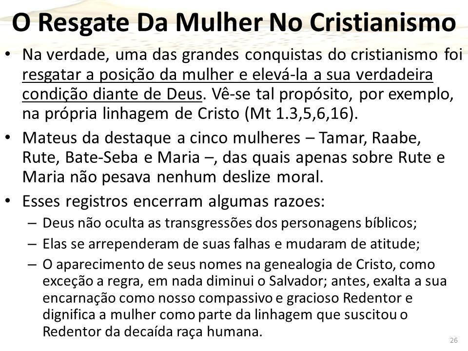 O Resgate Da Mulher No Cristianismo Na verdade, uma das grandes conquistas do cristianismo foi resgatar a posição da mulher e elevá-la a sua verdadeir