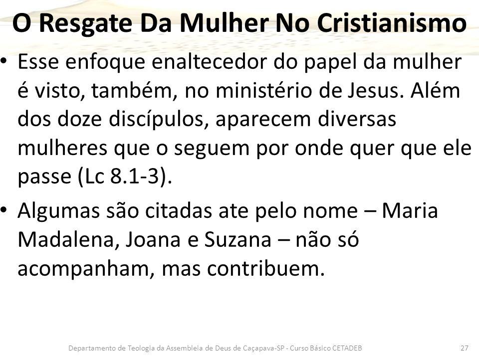 O Resgate Da Mulher No Cristianismo Esse enfoque enaltecedor do papel da mulher é visto, também, no ministério de Jesus. Além dos doze discípulos, apa