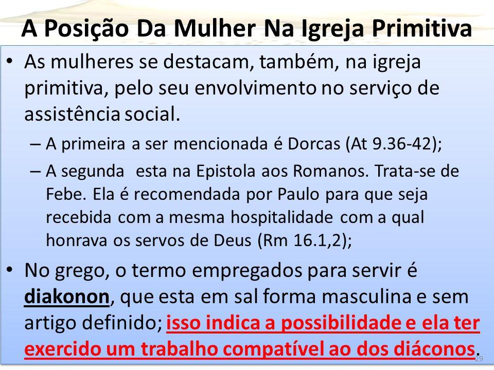 A Posição Da Mulher Na Igreja Primitiva As mulheres se destacam, também, na igreja primitiva, pelo seu envolvimento no serviço de assistência social.