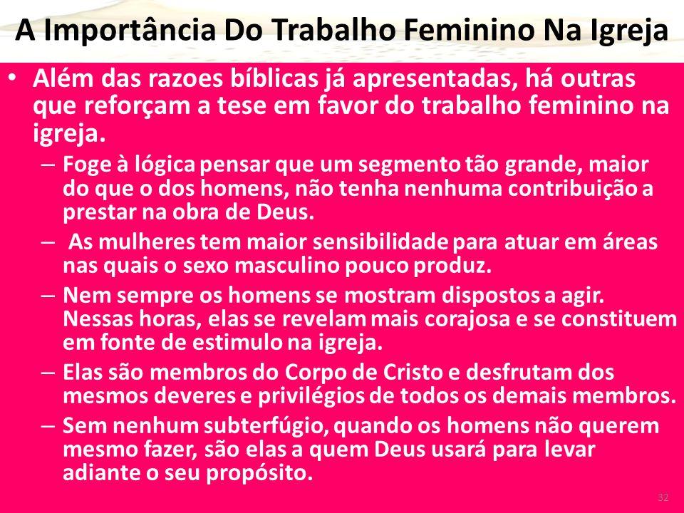 A Importância Do Trabalho Feminino Na Igreja Além das razoes bíblicas já apresentadas, há outras que reforçam a tese em favor do trabalho feminino na