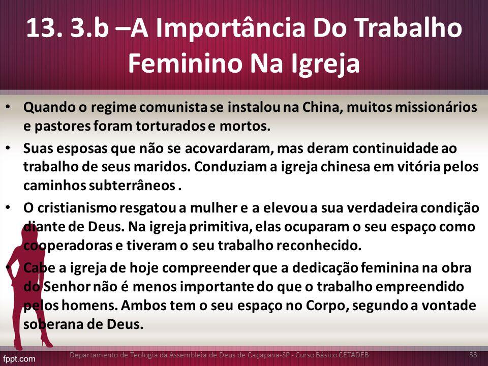 13. 3.b –A Importância Do Trabalho Feminino Na Igreja Quando o regime comunista se instalou na China, muitos missionários e pastores foram torturados