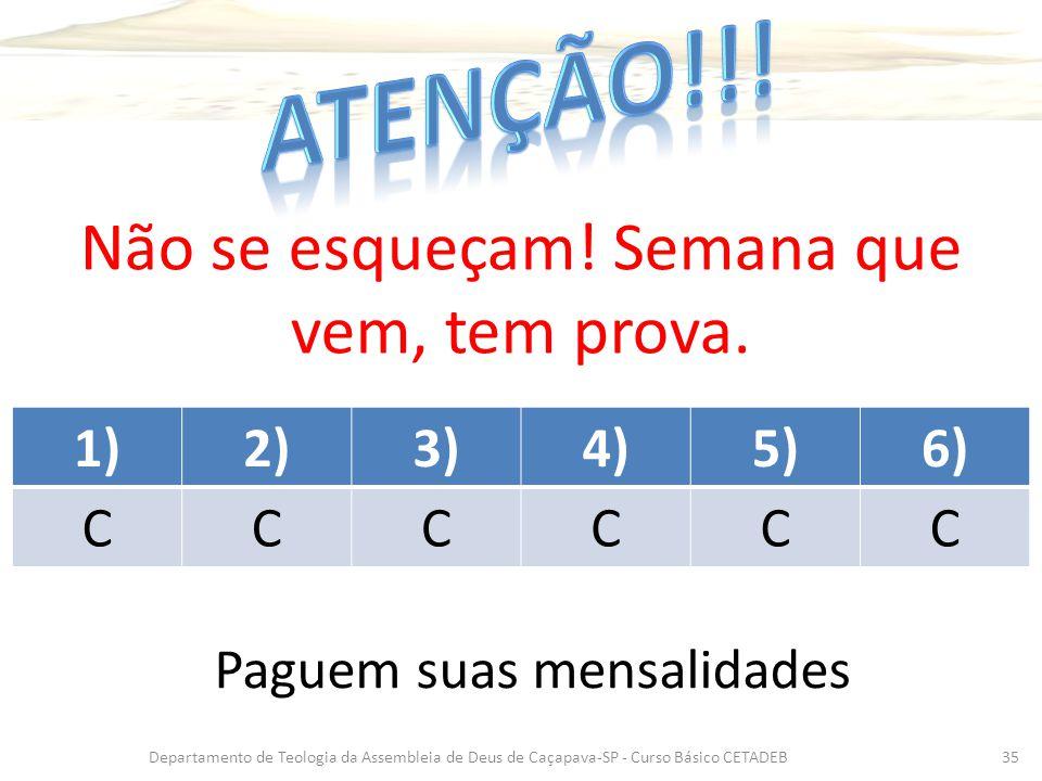 1)2)3)4)5)6) CCCCCC Departamento de Teologia da Assembleia de Deus de Caçapava-SP - Curso Básico CETADEB35 Não se esqueçam! Semana que vem, tem prova.