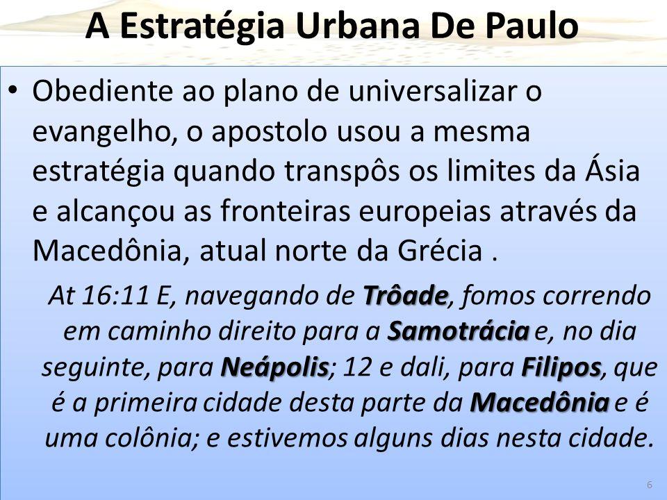 A Estratégia Urbana De Paulo Obediente ao plano de universalizar o evangelho, o apostolo usou a mesma estratégia quando transpôs os limites da Ásia e