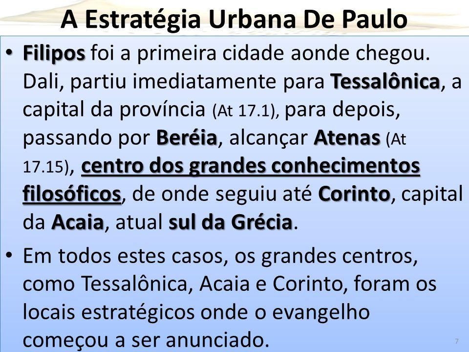 A Estratégia Urbana De Paulo Filipos Tessalônica BeréiaAtenas centro dos grandes conhecimentos filosóficosCorinto Acaiasul da Grécia Filipos foi a pri