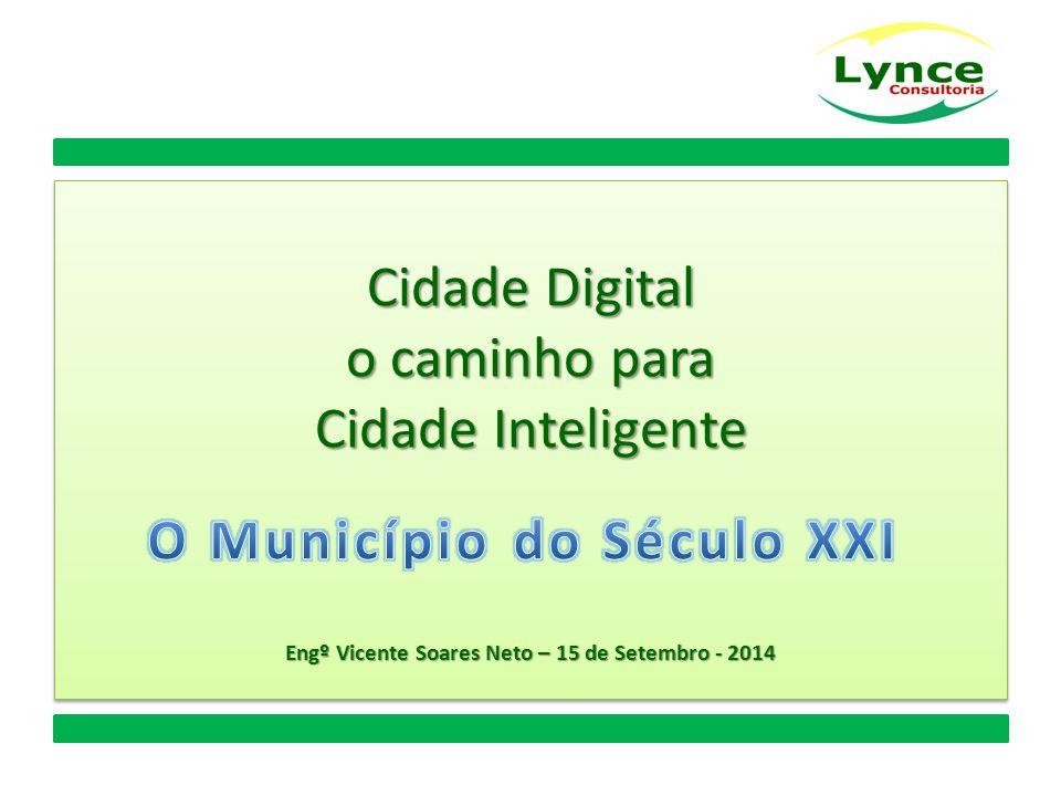 Cidade Digital o caminho para Cidade Inteligente Engº Vicente Soares Neto – 15 de Setembro - 2014