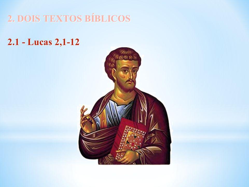 2. DOIS TEXTOS BÍBLICOS 2. DOIS TEXTOS BÍBLICOS 2.1 - Lucas 2,1-12 2.1 - Lucas 2,1-12