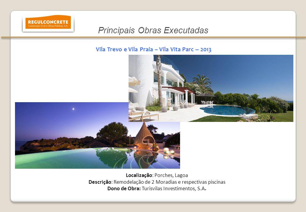 Vila Trevo e Vila Praia – Vila Vita Parc – 2013 Localização: Porches, Lagoa Descrição: Remodelação de 2 Moradias e respectivas piscinas Dono de Obra: