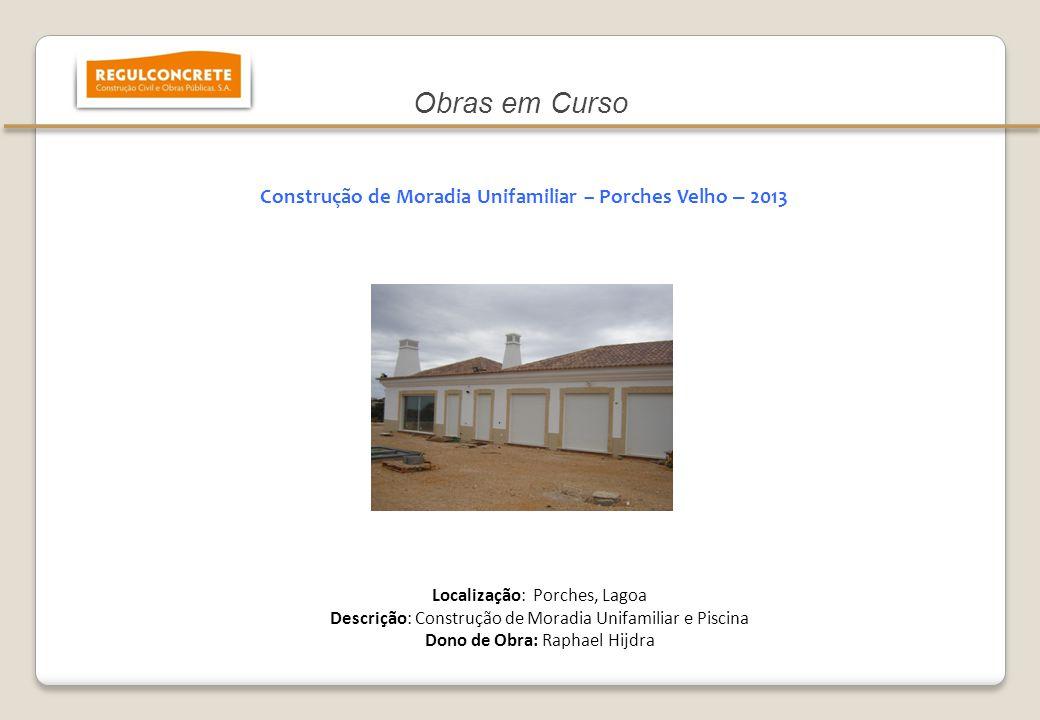 Construção de Moradia Unifamiliar – Porches Velho – 2013 Localização: Porches, Lagoa Descrição: Construção de Moradia Unifamiliar e Piscina Dono de Ob