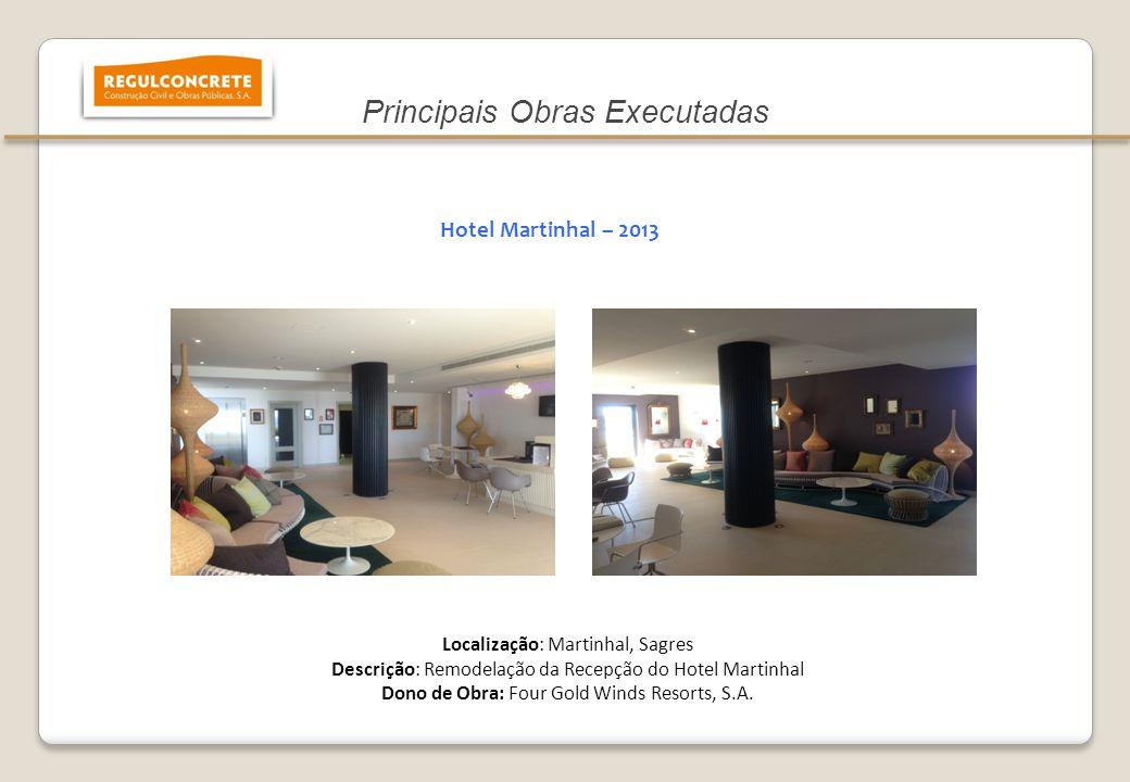 Localização: Martinhal, Sagres Descrição: Remodelação da Recepção do Hotel Martinhal Dono de Obra: Four Gold Winds Resorts, S.A. Hotel Martinhal – 201