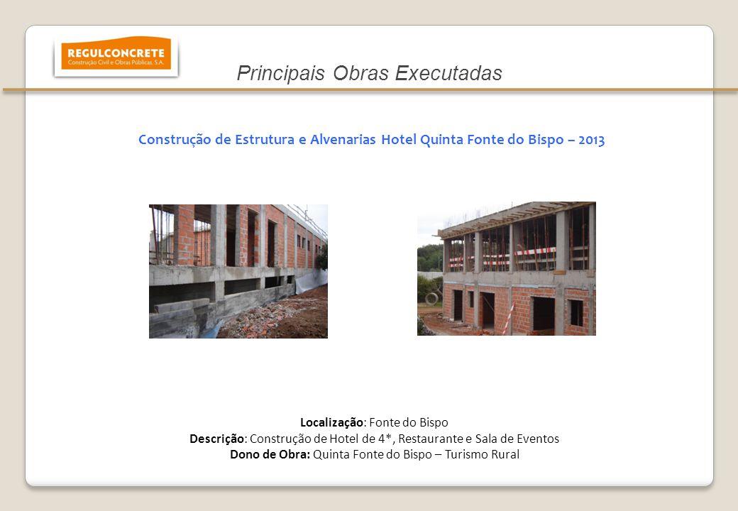 Construção de Estrutura e Alvenarias Hotel Quinta Fonte do Bispo – 2013 Localização: Fonte do Bispo Descrição: Construção de Hotel de 4*, Restaurante