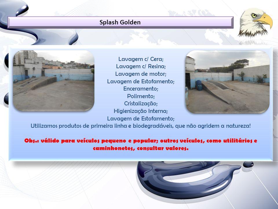 Lavagem c/ Cera; Lavagem c/ Resina; Lavagem de motor; Lavagem de Estofamento; Enceramento; Polimento; Cristalização; Higienização Interna; Lavagem de