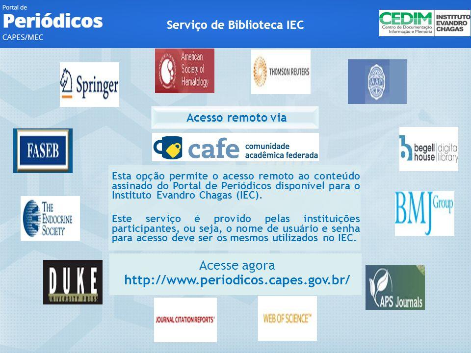 Acesse agora http://www.periodicos.capes.gov.br/ Esta opção permite o acesso remoto ao conteúdo assinado do Portal de Periódicos disponível para o Instituto Evandro Chagas (IEC).