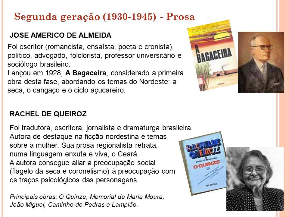 Segunda geração (1930-1945) - Prosa JOSE AMERICO DE ALMEIDA Foi escritor (romancista, ensaísta, poeta e cronista), político, advogado, folclorista, pr