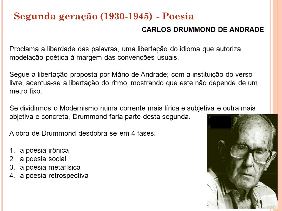 Segunda geração (1930-1945) - Poesia Proclama a liberdade das palavras, uma libertação do idioma que autoriza modelação poética à margem das convençõe