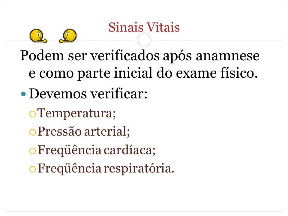 Sinais Vitais Podem ser verificados após anamnese e como parte inicial do exame físico. Devemos verificar:  Temperatura;  Pressão arterial;  Freqüê