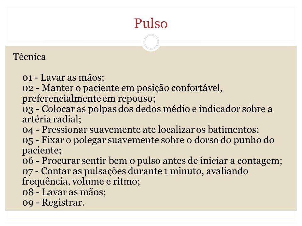 Pulso Técnica 01 - Lavar as mãos; 02 - Manter o paciente em posição confortável, preferencialmente em repouso; 03 - Colocar as polpas dos dedos médio