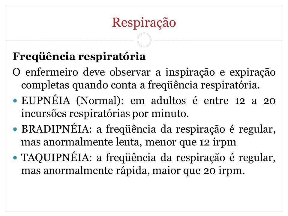 Respiração Freqüência respiratória O enfermeiro deve observar a inspiração e expiração completas quando conta a freqüência respiratória. EUPNÉIA (Norm