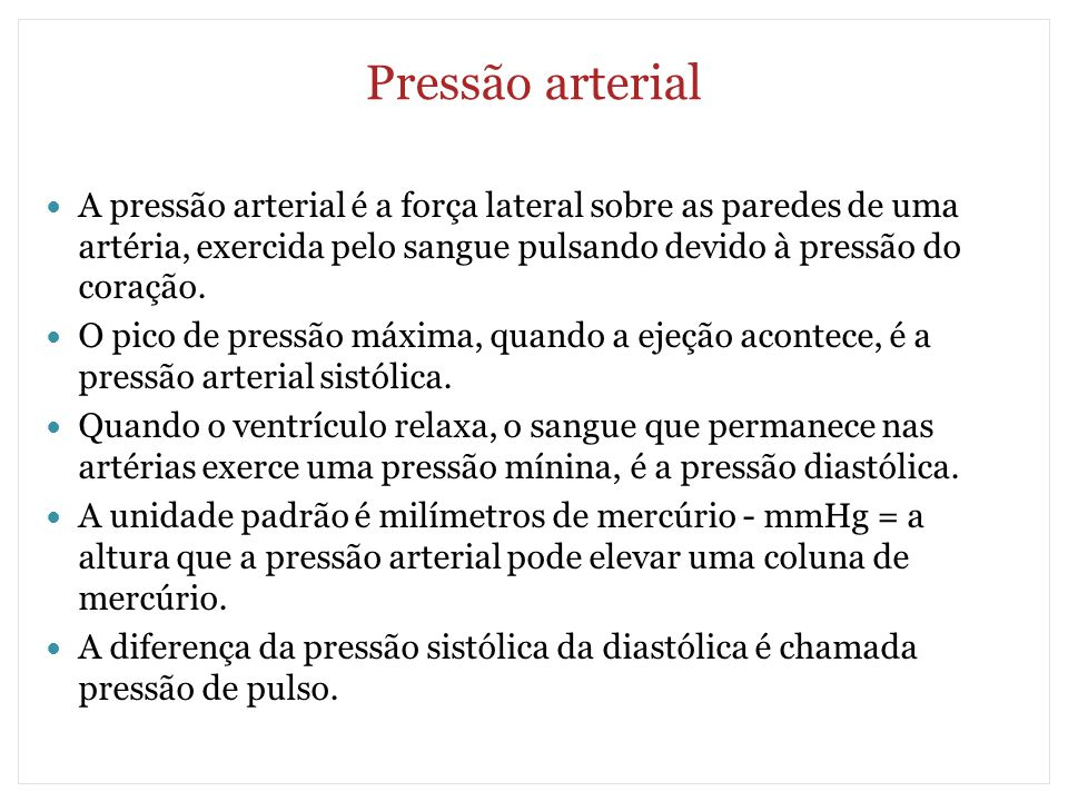 Pressão arterial A pressão arterial é a força lateral sobre as paredes de uma artéria, exercida pelo sangue pulsando devido à pressão do coração. O pi