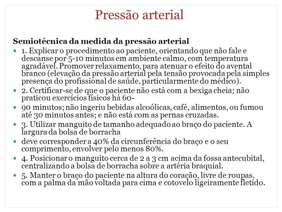 Pressão arterial Semiotécnica da medida da pressão arterial 1. Explicar o procedimento ao paciente, orientando que não fale e descanse por 5-10 minuto