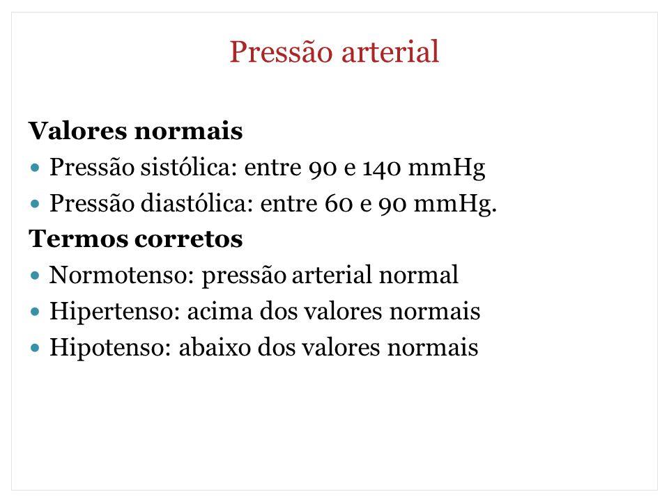 Pressão arterial Valores normais Pressão sistólica: entre 90 e 140 mmHg Pressão diastólica: entre 60 e 90 mmHg. Termos corretos Normotenso: pressão ar