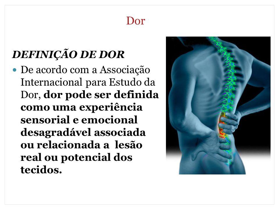 Dor DEFINIÇÃO DE DOR De acordo com a Associação Internacional para Estudo da Dor, dor pode ser definida como uma experiência sensorial e emocional des