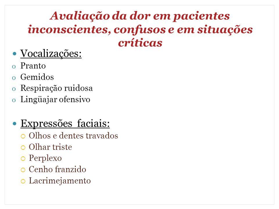 Avaliação da dor em pacientes inconscientes, confusos e em situações críticas Vocalizações: o Pranto o Gemidos o Respiração ruidosa o Lingüajar ofensi
