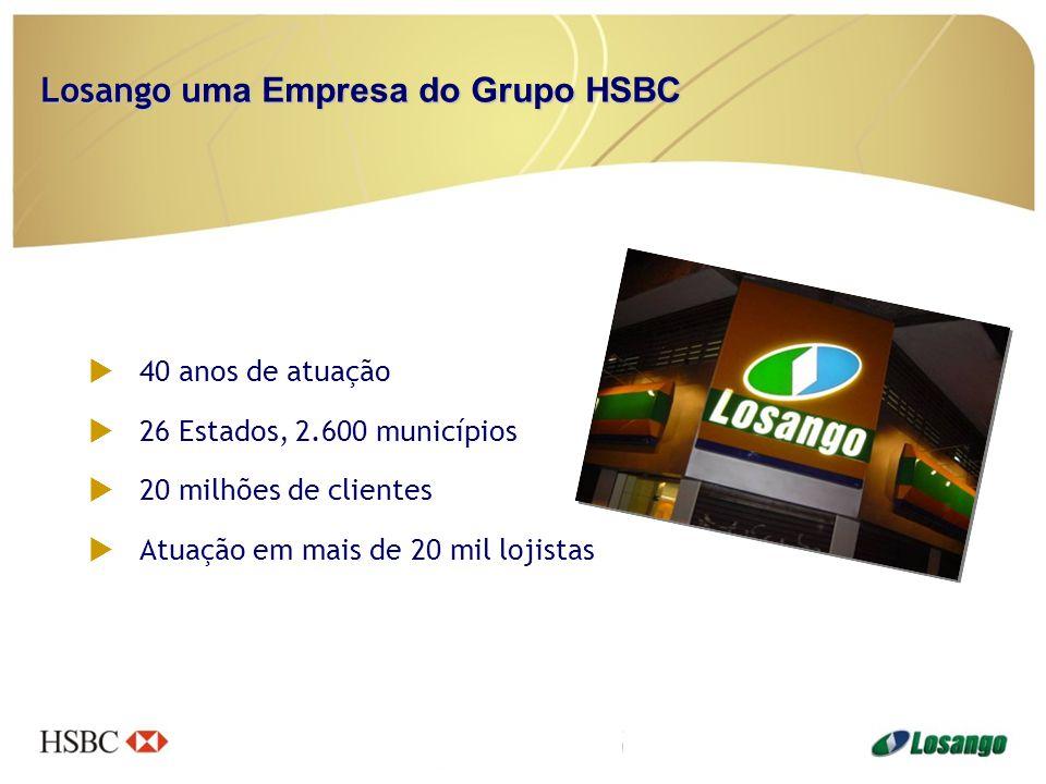 Losango u ma Empresa do Grupo HSBC  40 anos de atuação  26 Estados, 2.600 municípios  20 milhões de clientes  Atuação em mais de 20 mil lojistas