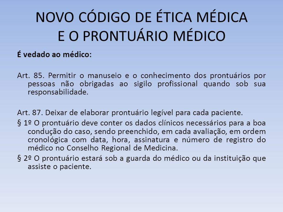 NOVO CÓDIGO DE ÉTICA MÉDICA E O PRONTUÁRIO MÉDICO É vedado ao médico: Art. 85. Permitir o manuseio e o conhecimento dos prontuários por pessoas não ob