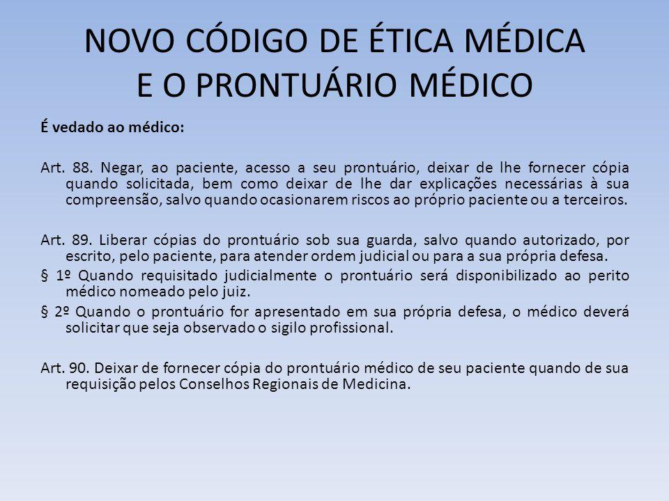NOVO CÓDIGO DE ÉTICA MÉDICA E O PRONTUÁRIO MÉDICO É vedado ao médico: Art. 88. Negar, ao paciente, acesso a seu prontuário, deixar de lhe fornecer cóp