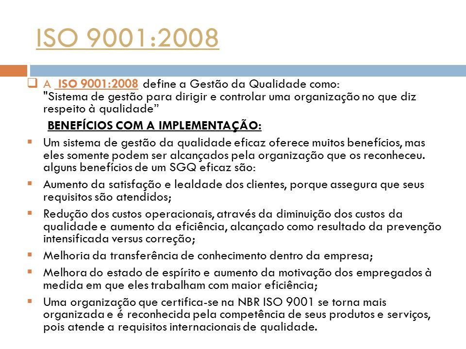 ISO 9001:2008  A ISO 9001:2008 define a Gestão da Qualidade como: