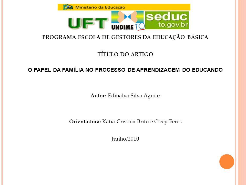 PROGRAMA ESCOLA DE GESTORES DA EDUCAÇÃO BÁSICA TÍTULO DO ARTIGO O PAPEL DA FAMÍLIA NO PROCESSO DE APRENDIZAGEM DO EDUCANDO Autor: Edinalva Silva Aguia