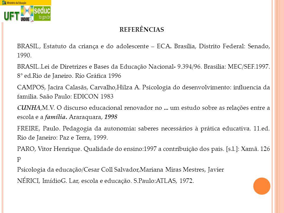 REFERÊNCIAS BRASIL, Estatuto da criança e do adolescente – ECA. Brasília, Distrito Federal: Senado, 1990. BRASIL.Lei de Diretrizes e Bases da Educação