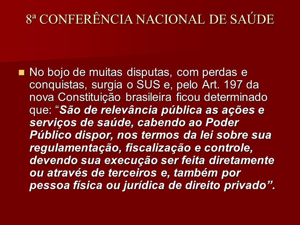 8ª CONFERÊNCIA NACIONAL DE SAÚDE No bojo de muitas disputas, com perdas e conquistas, surgia o SUS e, pelo Art.