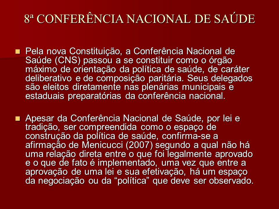 8ª CONFERÊNCIA NACIONAL DE SAÚDE Pela nova Constituição, a Conferência Nacional de Saúde (CNS) passou a se constituir como o órgão máximo de orientação da política de saúde, de caráter deliberativo e de composição paritária.