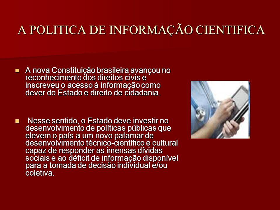 A POLITICA DE INFORMAÇÃO CIENTIFICA A nova Constituição brasileira avançou no reconhecimento dos direitos civis e inscreveu o acesso à informação como dever do Estado e direito de cidadania.